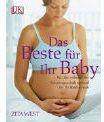Das Beste Für Ihr Baby - Wie Sie Während Der Schwangerschaft Optimal Für Ihr Kind Sorgen