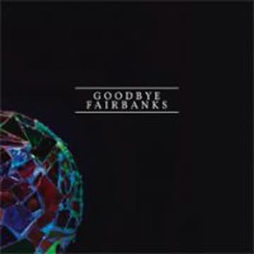 Goodbye Fairbanks - Goodbye Fairbanks