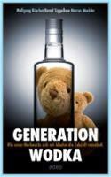 Generation Wodka - Wie Unser Nachwuchs Sich Mit Alkohol Die Zukunft Vernebelt