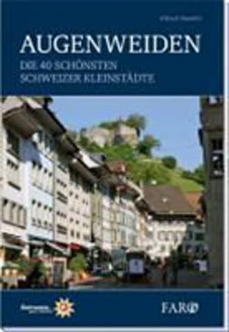 Augenweiden: Die 40 schönsten Schweizer Kleinstädte