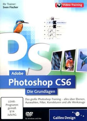 Adobe Photoshop CS6 - Die Grundlagen
