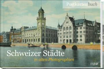 Schweizer Städte in alten Photographien. Postkartenbuch