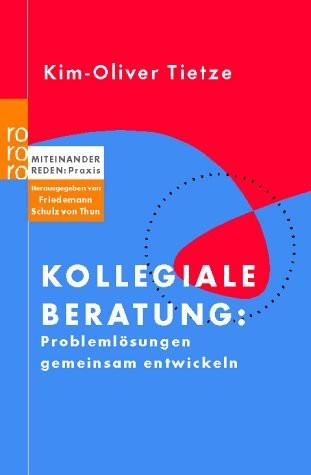 Kollegiale Beratung: Problemlösungen gemeinsam entwickeln. Miteinander reden: Praxis. Herausgegeben von Friedemann Schulz von Thun