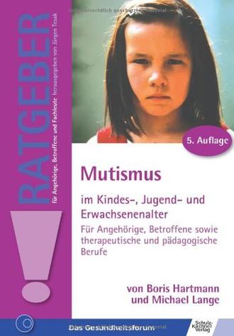 Mutismus im Kindes-, Jugend- und Erwachsenenalter: Für Angehörige, Betroffene sowie therapeutische und pädagogische Berufe