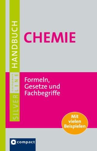Grosses Handbuch Chemie. Formeln und Gesetze: Mit umfangreichem Fachlexikon. Aktuell, umfassend, kompetent. Compact SilverLine