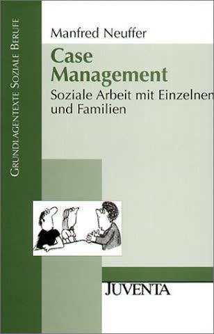 Case Management: Soziale Arbeit mit Einzelnen und Familien (Grundlagentexte Soziale Berufe)