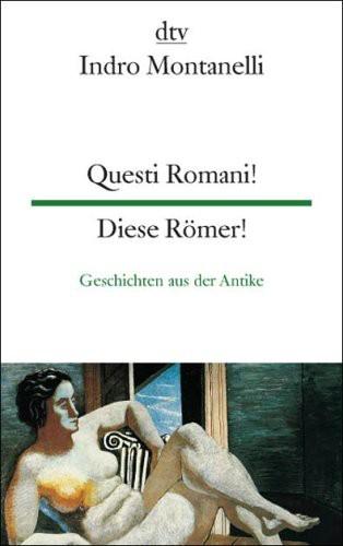 Questi Romani! Diese Römer!: Geschichten aus der Antike