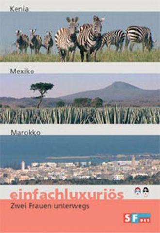 Einfachluxuriös Teil 11 - Kenia / Mexiko / Marokko