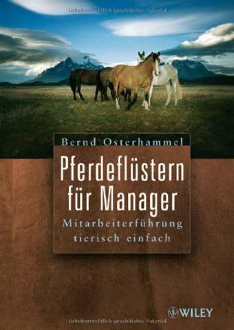 Pferdeflüstern für Manager: Mitarbeiterfuhrung Tierisch Einfach