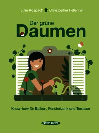 Der grüne Daumen: Know-how für Balkon, Fensterbank und Terrasse