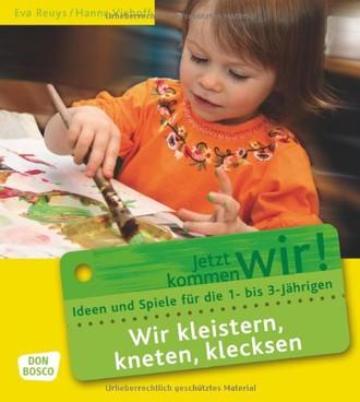 Wir kleistern, kneten, klecksen: Ideen und Spiele für die 1- bis 3-Jährigen