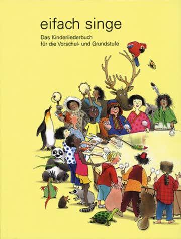 eifach singe - Kinderliederbuch: Mit 174 Liedern für Vorschul- und Grundstufe