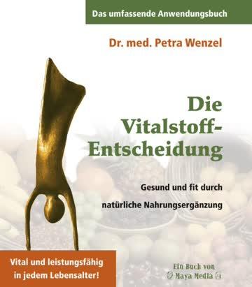 Die Vitalstoff-Entscheidung: Gesund und fit durch natürliche Nahrungsergänzung. Vital und leistungsfähig in jedem Lebensalter!