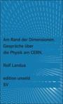 Am Rand der Dimensionen: Gespräche über die Physik am CERN (edition unseld)