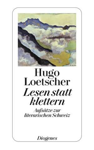 Lesen statt klettern: Aufsätze zur literarischen Schweiz (detebe)