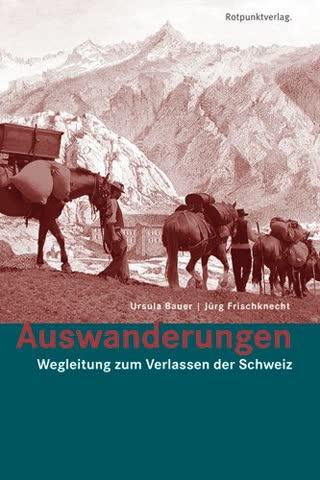 Auswanderungen: Wegleitung zum Verlassen der Schweiz (Lesewanderbuch)