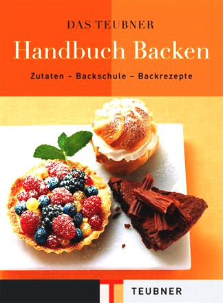 Das TEUBNER Handbuch Backen. Zutaten - Backschule - Backrezepte (Teubner Edition)