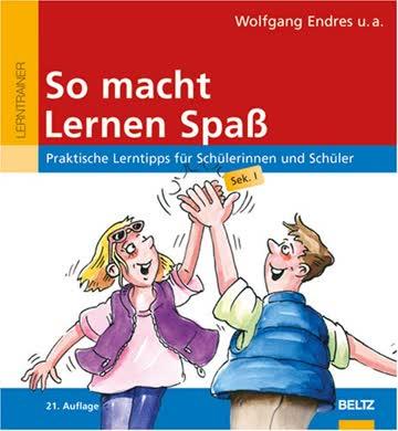 So macht Lernen Spaß: Praktische Lerntipps für Schülerinnen und Schüler, Sek. I (Beltz Lern-Trainer)