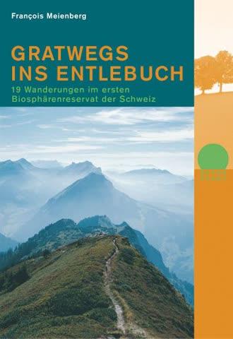 Gratwegs ins Entlebuch: 19 Wanderungen im ersten Biosphärenreservat der Schweiz (Naturpunkt)