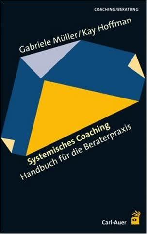 Systemisches Coaching: Handbuch für die Beraterpraxis