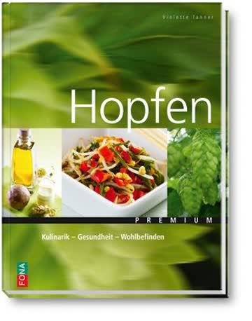 Hopfen: Kulinarik - Gesundheit - Wohlbefinden