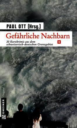 Gefährliche Nachbarn: CH - 20 Kurzkrimis aus dem schweizerisch-deutschen Grenzgebiet