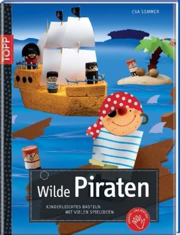 Wilde Piraten: Kinderleichtes Basteln mit vielen Spielideen