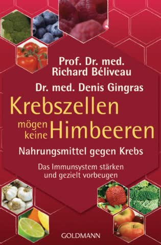 Krebszellen mögen keine Himbeeren: Nahrungsmittel gegen Krebs. Das Immunsystem stärken und gezielt vorbeugen