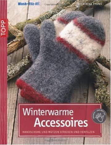 Winterwarme Accessoires: Handschuhe und Mützen stricken und verfilzen