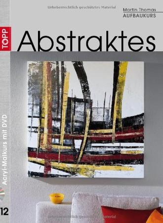 Aufbaukurs Abstraktes/Mit DVD: Acryl-Malkurs mit Martin Thomas 12