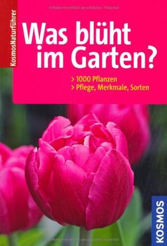 Was blüht im Garten?: 1000 Pflanzen, Pflege, Merkmale, Sorten
