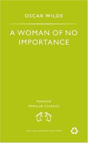 A Woman of No Importance (Penguin Popular Classics)