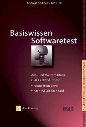 Basiswissen Softwaretest: Aus- und Weiterbildung zum Certified Tester - Foundation Level nach ISTQB-Standard