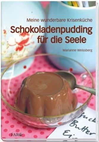 Schokoladenpudding für die Seele: Meine wunderbare Krisenküche
