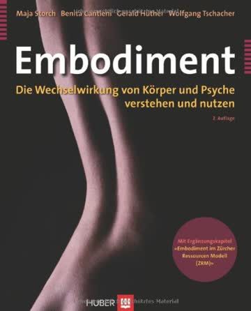 Embodiment. Die Wechselwirkung von Körper und Psyche verstehen und nutzen