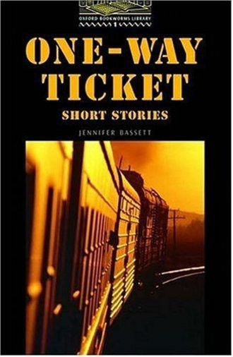 The Oxford Bookworms Library: Stage 1: 400 Headwords: One-Way Ticket - Short Stories