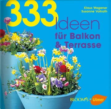 333 Ideen für Balkon & Terrasse (BLOOM's by Ulmer)