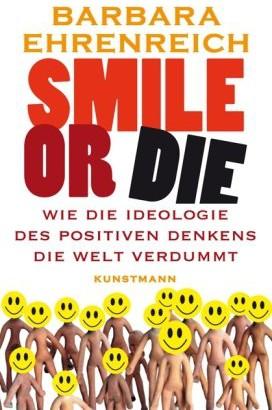 Smile or Die. Wie die Ideologie des positiven Denkens die Welt verdummt