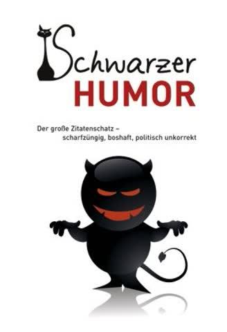 Schwarzer Humor: Der große Zitatenschatz scharfzüngig, boshaft, politisch unkorrekt
