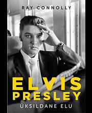 Elvis Presley. Üksildane elu