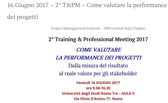 """2° T&PM 2017 - """"Come valutare la performance dei progetti - Dalla misura del risultato al reale valore per gli stakeholder"""""""
