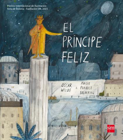El príncipefeliz , Ediciones SM, Madrid, 2016