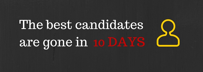 Best candidates are gone in 10 days