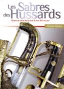 LES SABRES DES HUSSARDS – L'histoire des sabres des hussards de Louis XIV à nos jours.