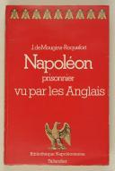 """MAUGINS-ROQUEFORT (Joseph de) – """" Napoléon. prisonnier vu par les anglais """" - (1)"""