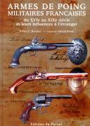 ARMES DE POING MILITAIRES FRANÇAISES du XVIe au XIXe siècle et leurs influences à l'étranger. Robert E. BROOKER - Adaptation Patrick RESEK.