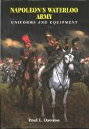 Napoleon's Waterloo Army : Uniforms and Equipment (Paul Dawson's).