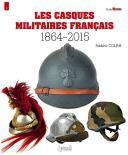 COUNE FRÉDÉRIC : LES CASQUES MILITAIRES FRANÇAIS 1864-2015