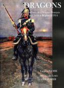 GOHE (Laurent) DRAGONS - COIFFURES DES DRAGONS FRANÇAIS DE L'ANCIEN RÉGIME À 1914 (1)