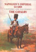 Napoleon's Imperial Guard Uniforms and Equipment Paul Dawson's
